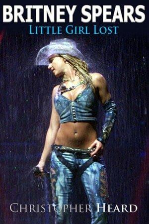 Christopher Heard's Britney Spears: Little Girl Lost