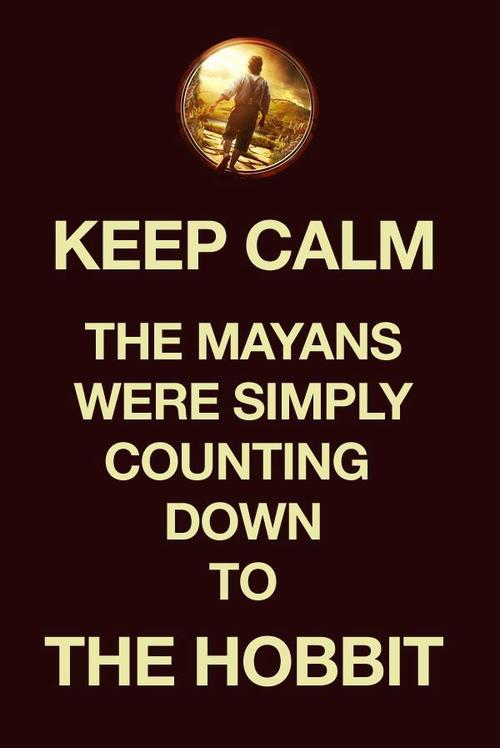 Keep Calm: The Mayans were simply counting down to The Hobbit